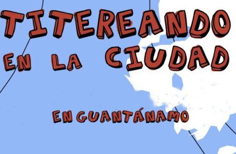 En abril cita guantanamera llevará sus títeres de la ciudad al ciberespacio